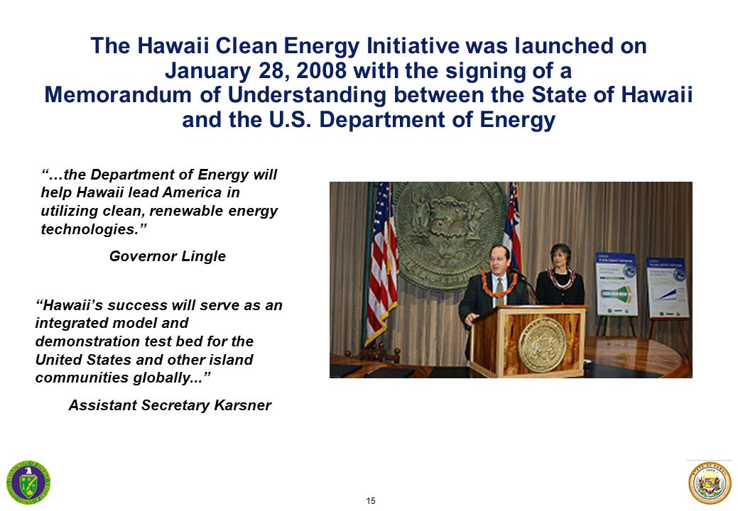 15 The Hawaii Clean Energy Initiative was launched on January 28, 2008 with the signing of a Memorandum of Understanding between the State of Hawaii and the U.S.