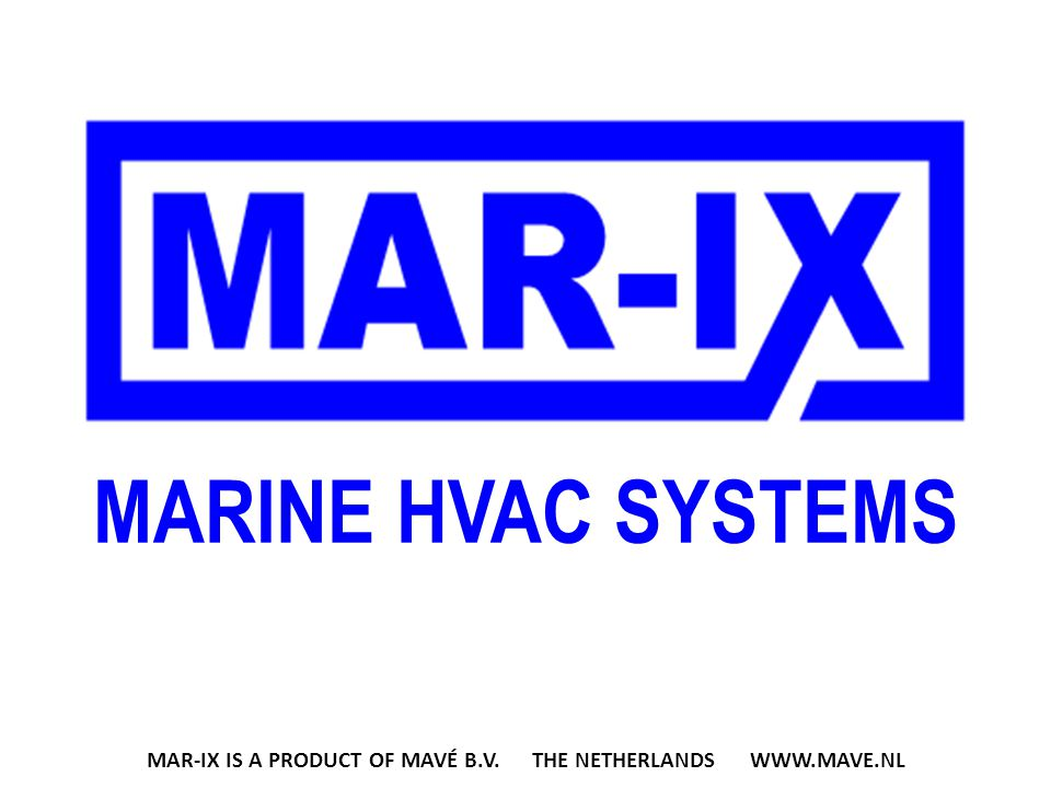 MARINE HVAC SYSTEMS MAR-IX IS A PRODUCT OF MAVÉ B.V. THE NETHERLANDS WWW.MAVE.NL
