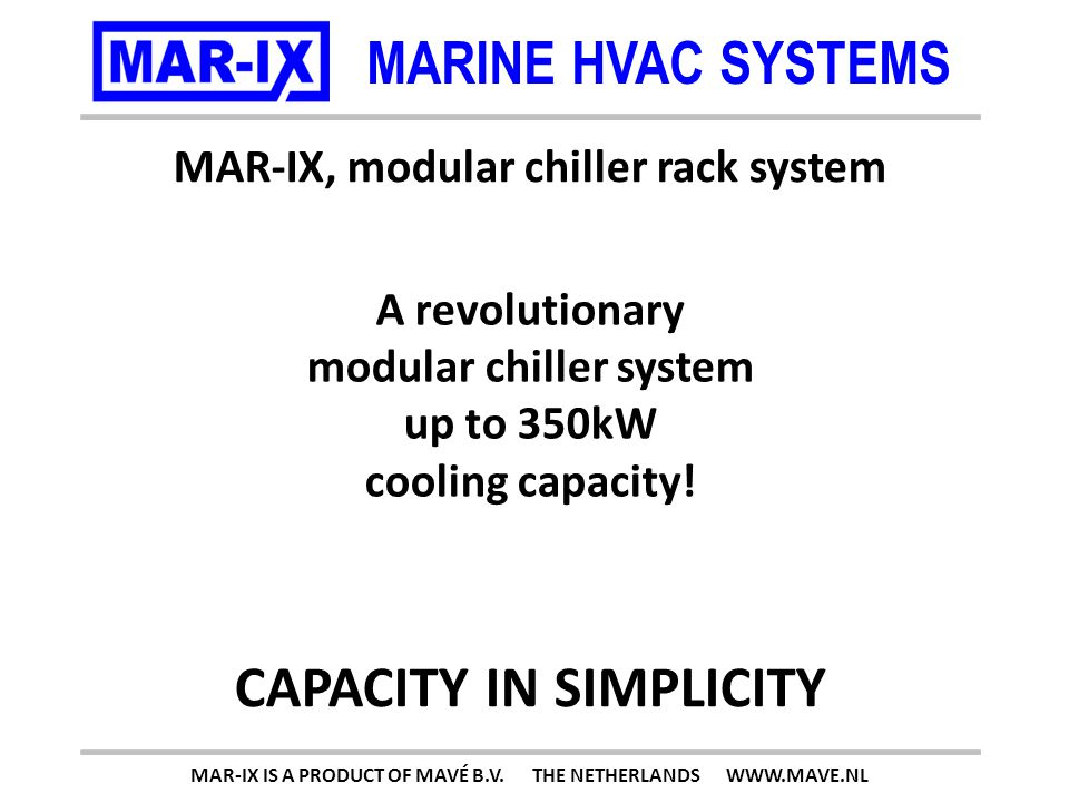 MARINE HVAC SYSTEMS 150kW (511.800Btu) MAR-IX IS A PRODUCT OF MAVÉ B.V. THE NETHERLANDS WWW.MAVE.NL
