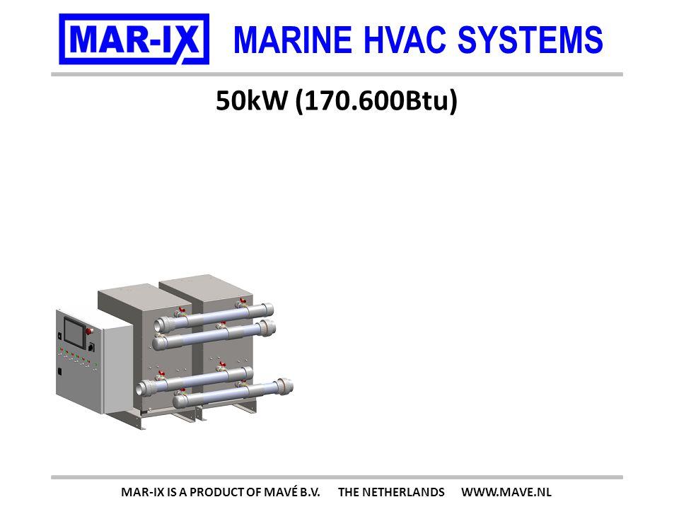 MARINE HVAC SYSTEMS 75kW (255.900Btu) MAR-IX IS A PRODUCT OF MAVÉ B.V. THE NETHERLANDS WWW.MAVE.NL