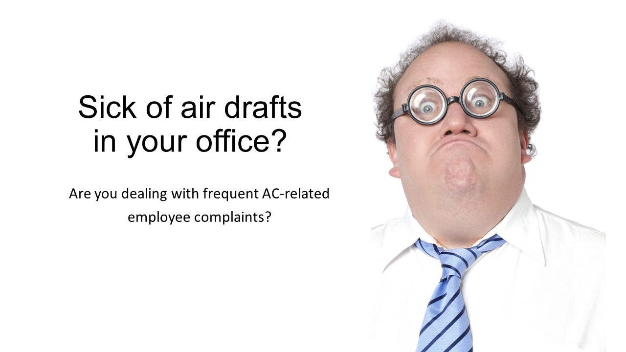 Sick of air drafts in your office Are you dealing with frequent AC-related employee complaints