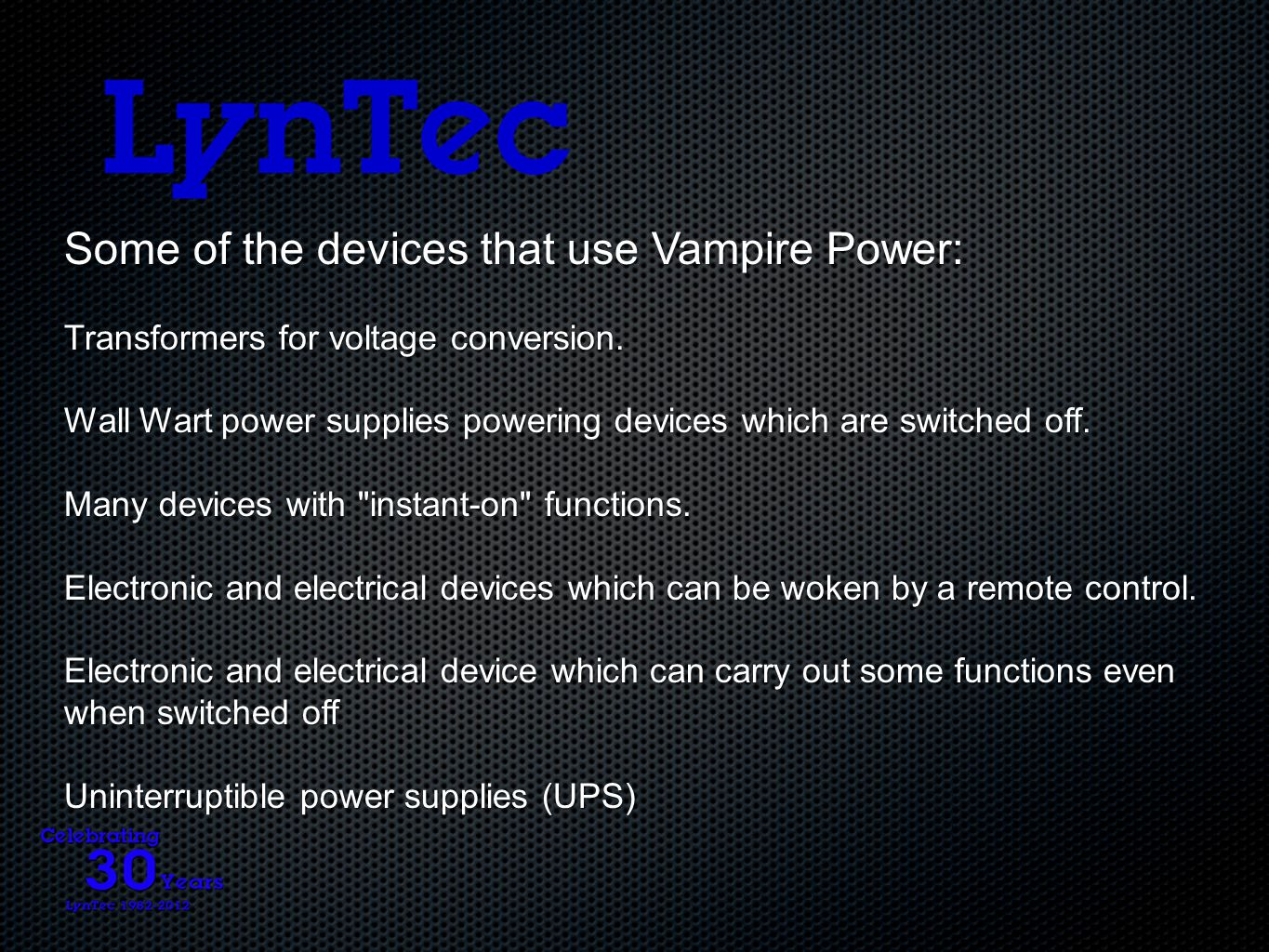 Some of the devices that use Vampire Power: Transformers for voltage conversion.
