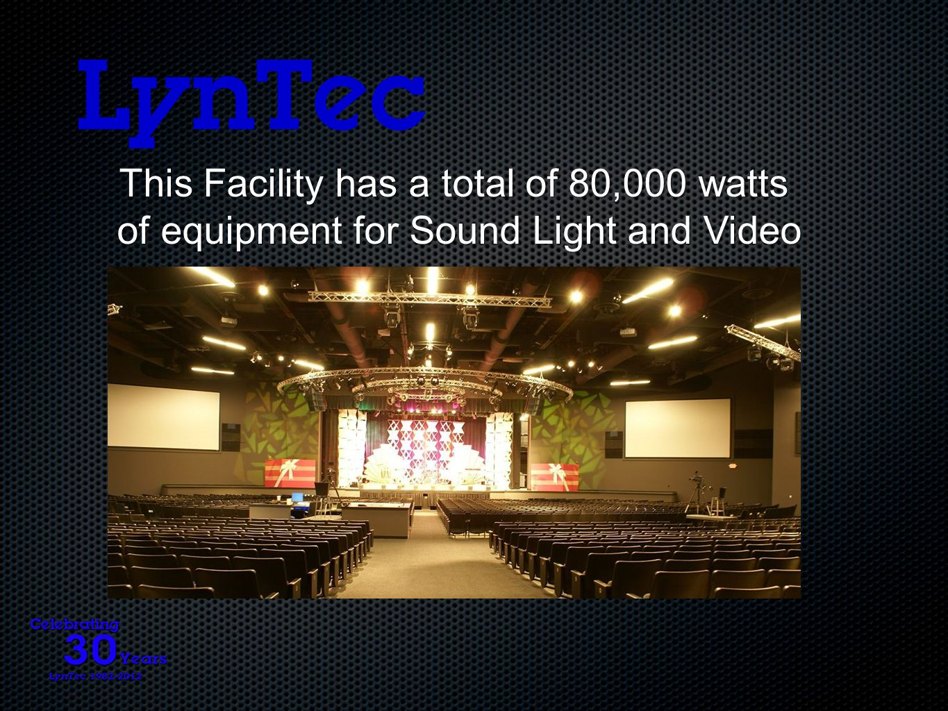 This Facility has a total of 80,000 watts of equipment for Sound Light and Video of equipment for Sound Light and Video