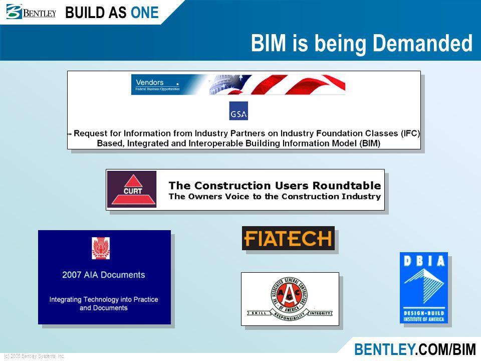 BUILD AS ONE BENTLEY.COM/BIM (c) 2005 Bentley Systems, Inc. BIM is being Demanded