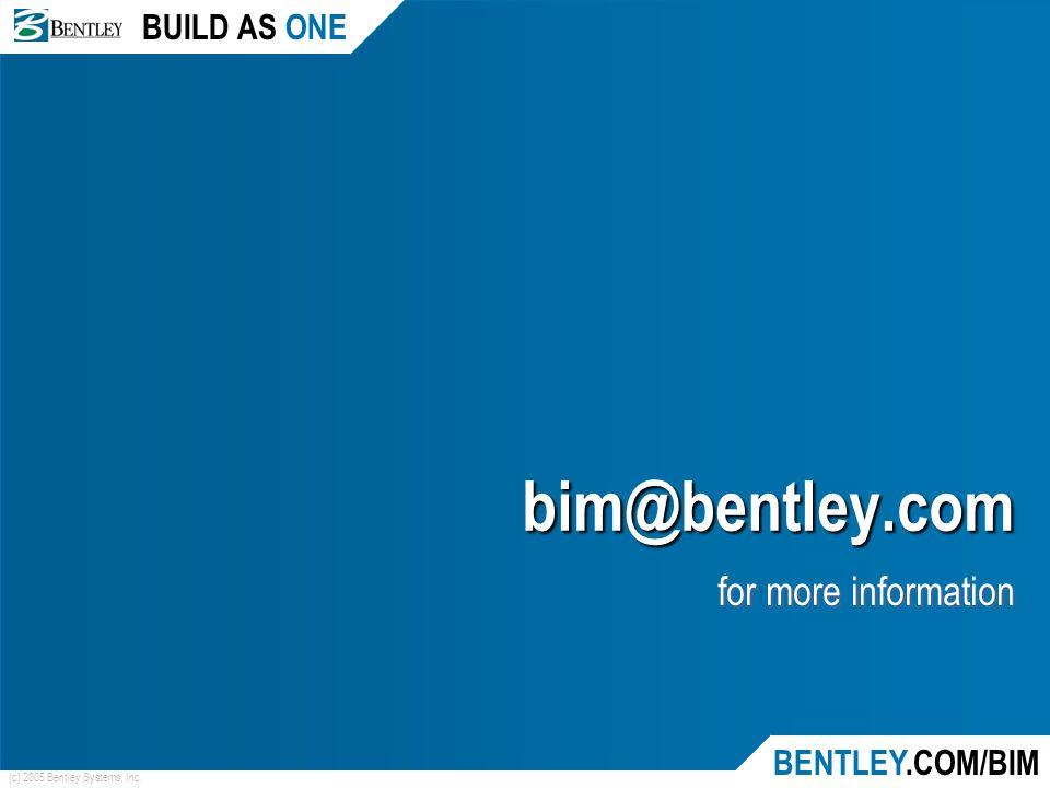 BUILD AS ONE BENTLEY.COM/BIM (c) 2005 Bentley Systems, Inc. bim@bentley.com for more information