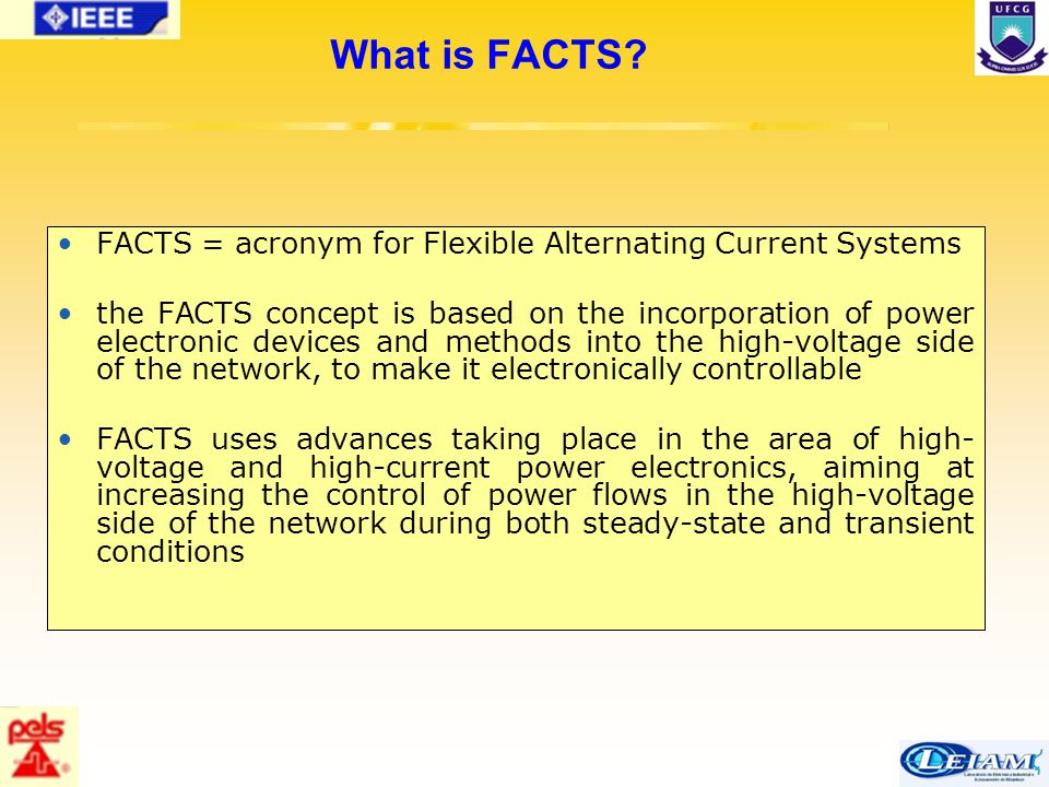 16/63 FACTS = acronym for Flexible Alternating Current Systems the FACTS concept is based on the incorporation of power electronic devices and methods