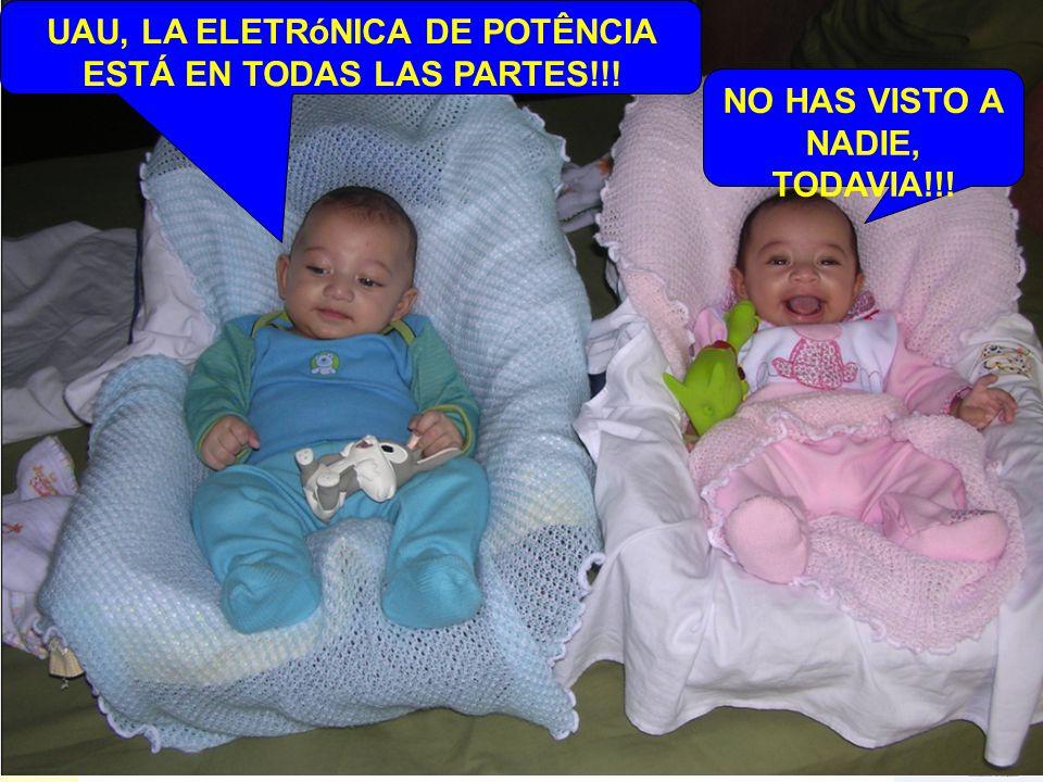 33/63 UAU, LA ELETRóNICA DE POTÊNCIA ESTÁ EN TODAS LAS PARTES!!! NO HAS VISTO A NADIE, TODAVIA!!!