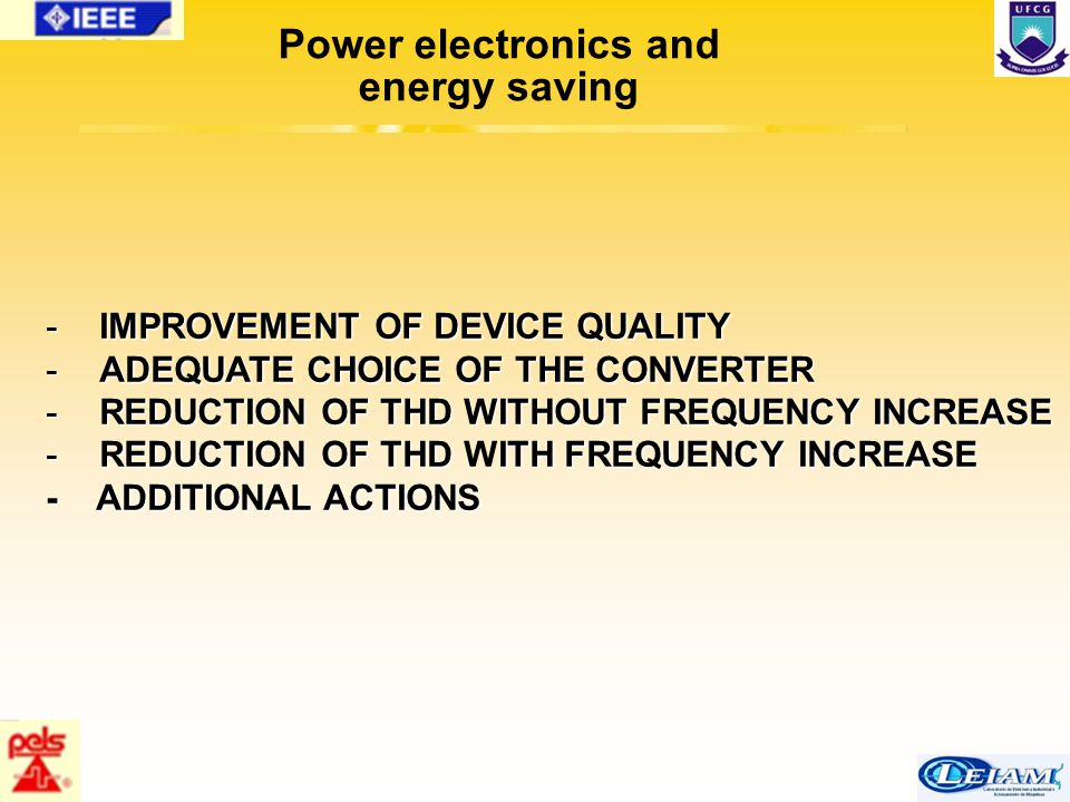 56/63 -IMPROVEMENT OF DEVICE QUALITY -ADEQUATE CHOICE OF THE CONVERTER -REDUCTION OF THD WITHOUT FREQUENCY INCREASE -REDUCTION OF THDITH FREQUENCY INC