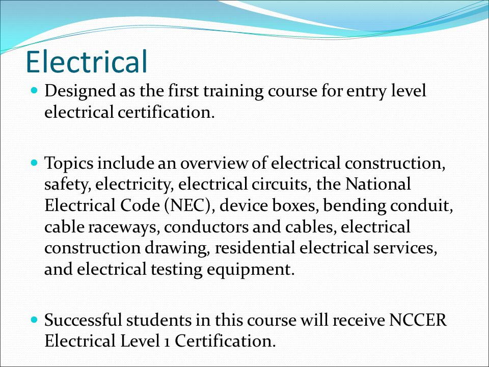 Electrical Designed as the first training course for entry level electrical certification.