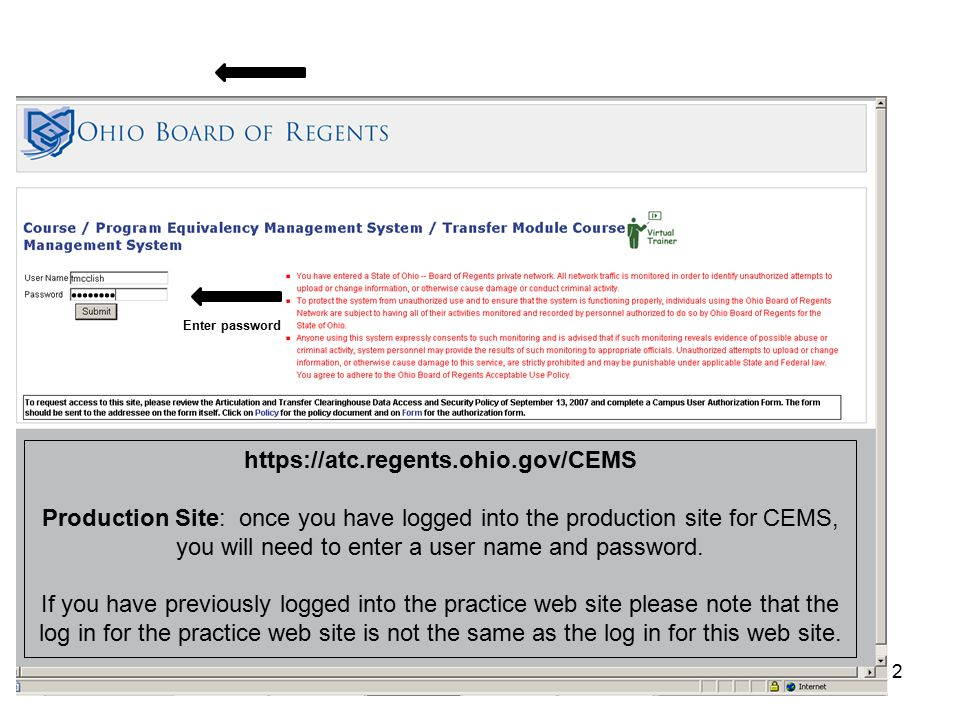12 Enter password https://atc.regents.ohio.gov/CEMS Production Site: once you have logged into the production site for CEMS, you will need to enter a user name and password.