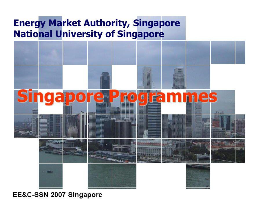 Singapore Programmes EE&C-SSN 2007 Singapore Energy Market Authority, Singapore National University of Singapore