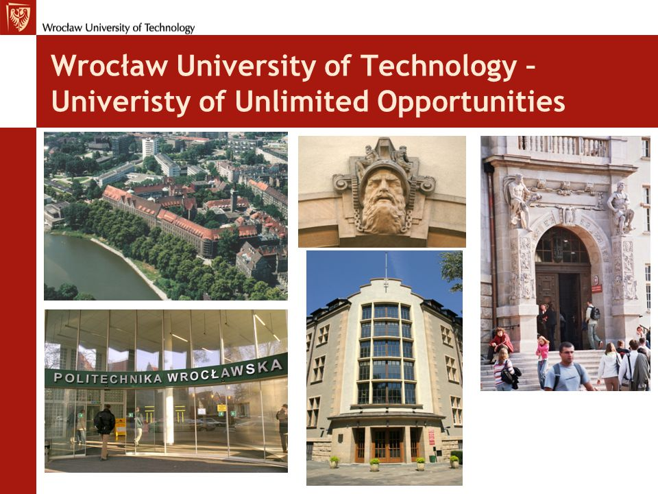 Wrocław University of Technology – Univeristy of Unlimited Opportunities