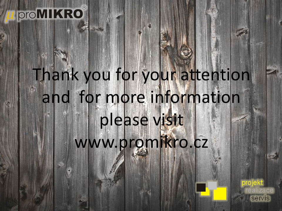 Thank you for your attention and for more information please visit www.promikro.cz