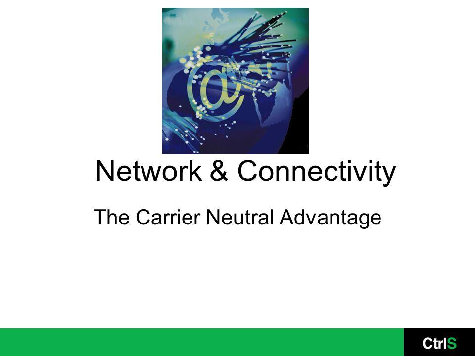 Network & Connectivity The Carrier Neutral Advantage