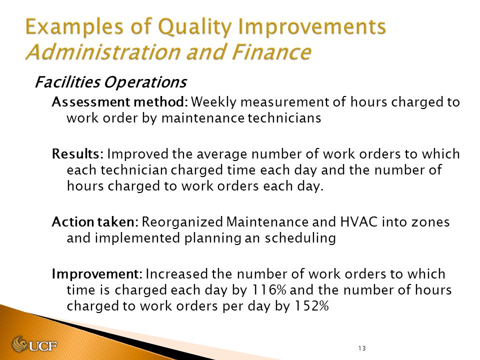 13 Facilities Operations Assessment method: Weekly measurement of hours charged to work order by maintenance technicians Results: Improved the average number of work orders to which each technician charged time each day and the number of hours charged to work orders each day.