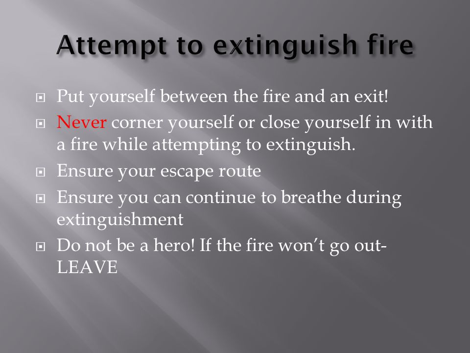  Put yourself between the fire and an exit.