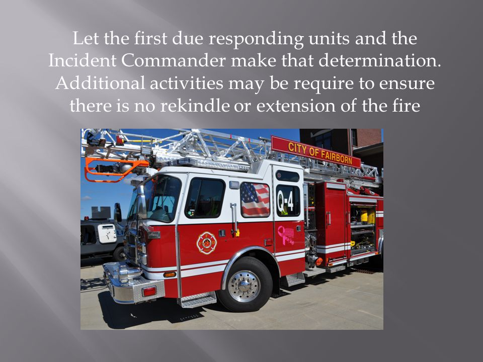 Let the first due responding units and the Incident Commander make that determination.