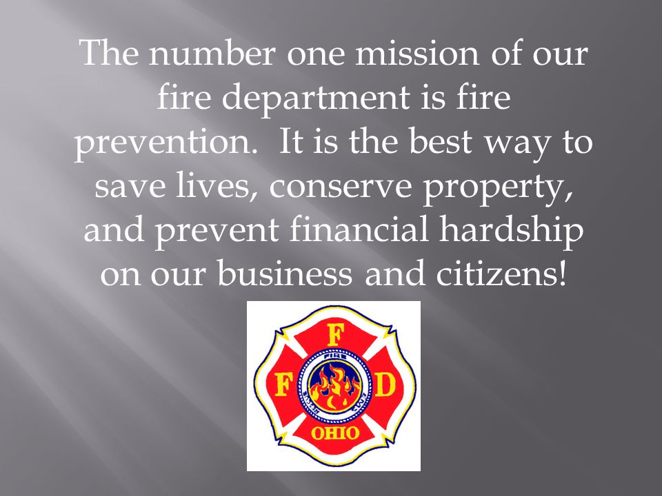The number one mission of our fire department is fire prevention.