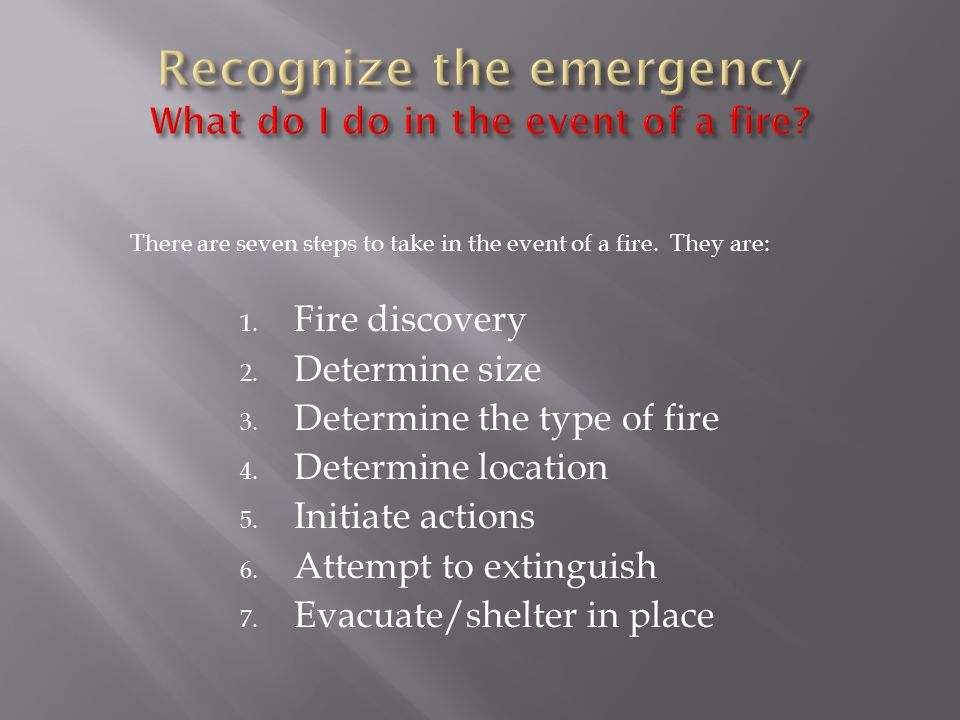 1. Fire discovery 2. Determine size 3. Determine the type of fire 4.