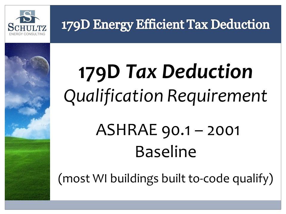179D Tax Deduction Qualification Requirement ASHRAE 90.1 – 2001 Baseline (most WI buildings built to-code qualify)