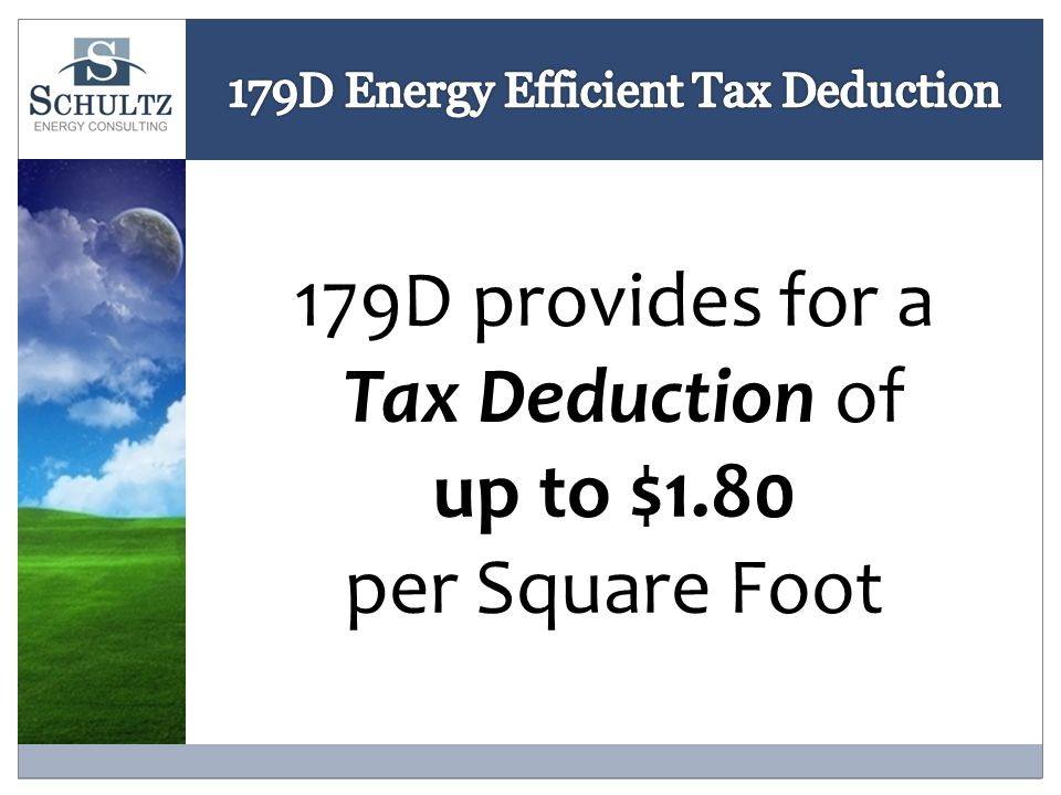 179D provides for a Tax Deduction of up to $1.80 per Square Foot