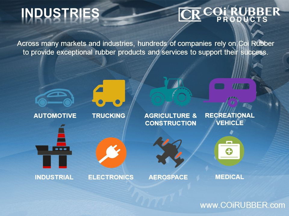 Across many markets and industries, hundreds of companies rely on Coi Rubber to provide exceptional rubber products and services to support their succ