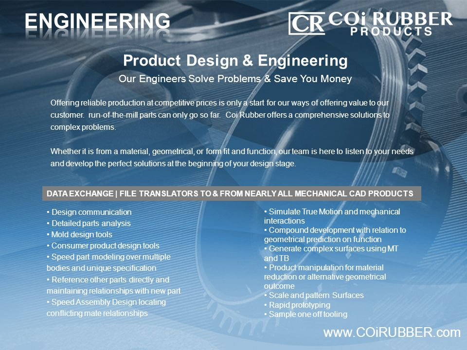 Product Design & Engineering Our Engineers Solve Problems & Save You Money www.COiRUBBER.com DATA EXCHANGE | FILE TRANSLATORS TO & FROM NEARLY ALL MEC