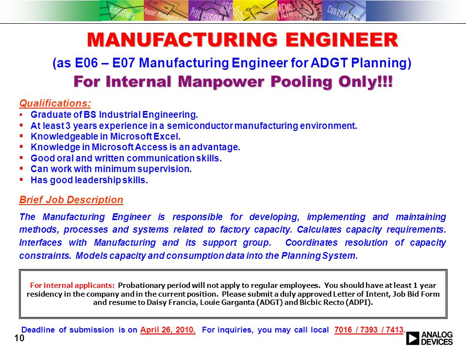 10 (as E06 – E07 Manufacturing Engineer for ADGT Planning) Qualifications:  Graduate of BS Industrial Engineering.  At least 3 years experience in a