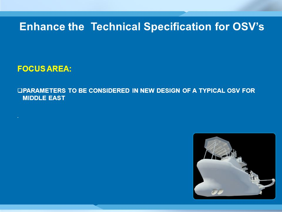 Enhance the Technical Specification for OSV's FOCUS AREA:  PARAMETERS TO BE CONSIDERED IN NEW DESIGN OF A TYPICAL OSV FOR MIDDLE EAST.