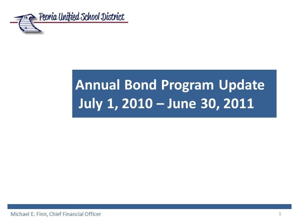 1 Annual Bond Program Update July 1, 2010 – June 30, 2011 Michael E. Finn, Chief Financial Officer