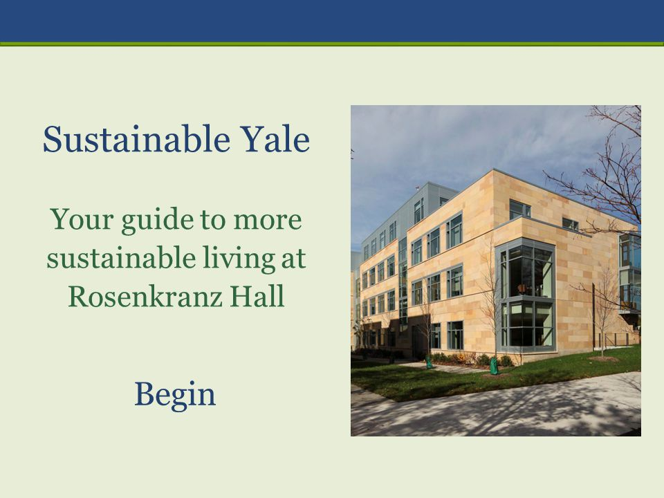 Rosenkranz Hall is equipped with dual flush toilets, which increases water efficiency.