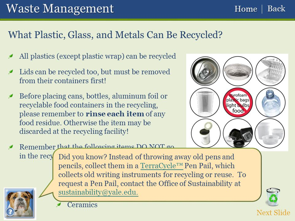 Waste Management Waste Management What Plastic, Glass, and Metals Can Be Recycled? All plastics (except plastic wrap) can be recycled Lids can be recy