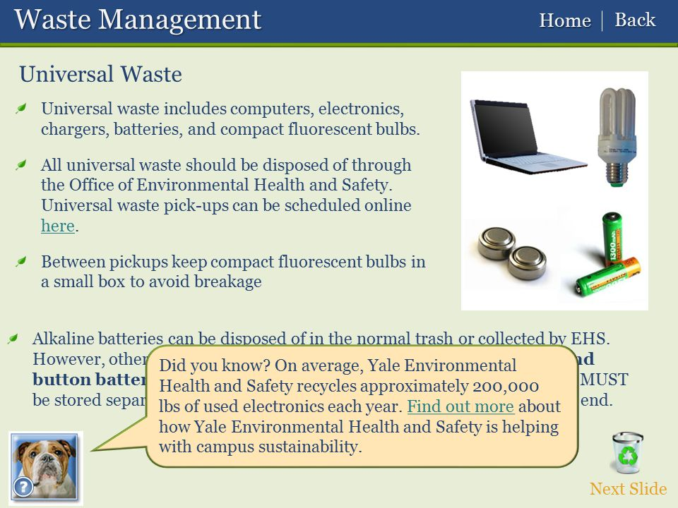 Waste Management Waste Management Universal Waste Universal waste includes computers, electronics, chargers, batteries, and compact fluorescent bulbs.