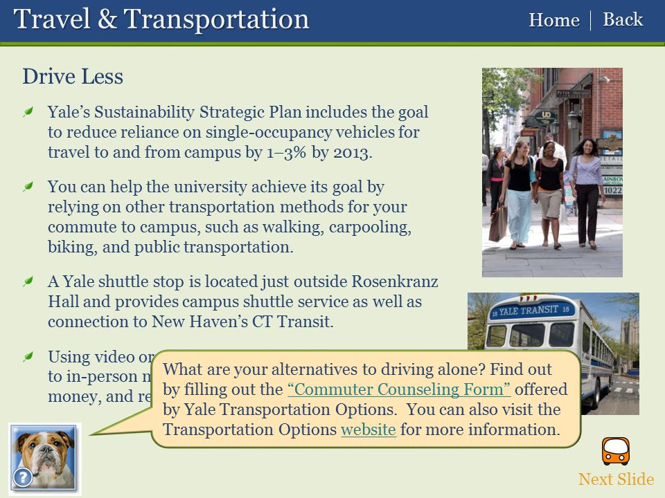 Next Slide Drive Less Travel & Transportation Travel & Transportation Yale's Sustainability Strategic Plan includes the goal to reduce reliance on sin