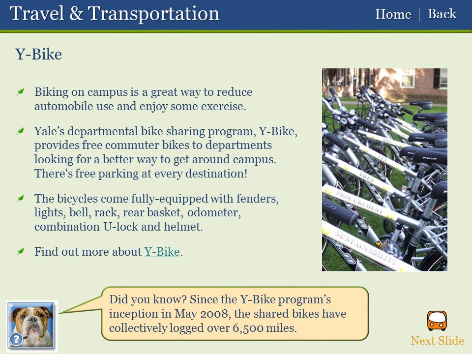 Next Slide Did you know? Since the Y-Bike program's inception in May 2008, the shared bikes have collectively logged over 6,500 miles. Y-Bike Travel &