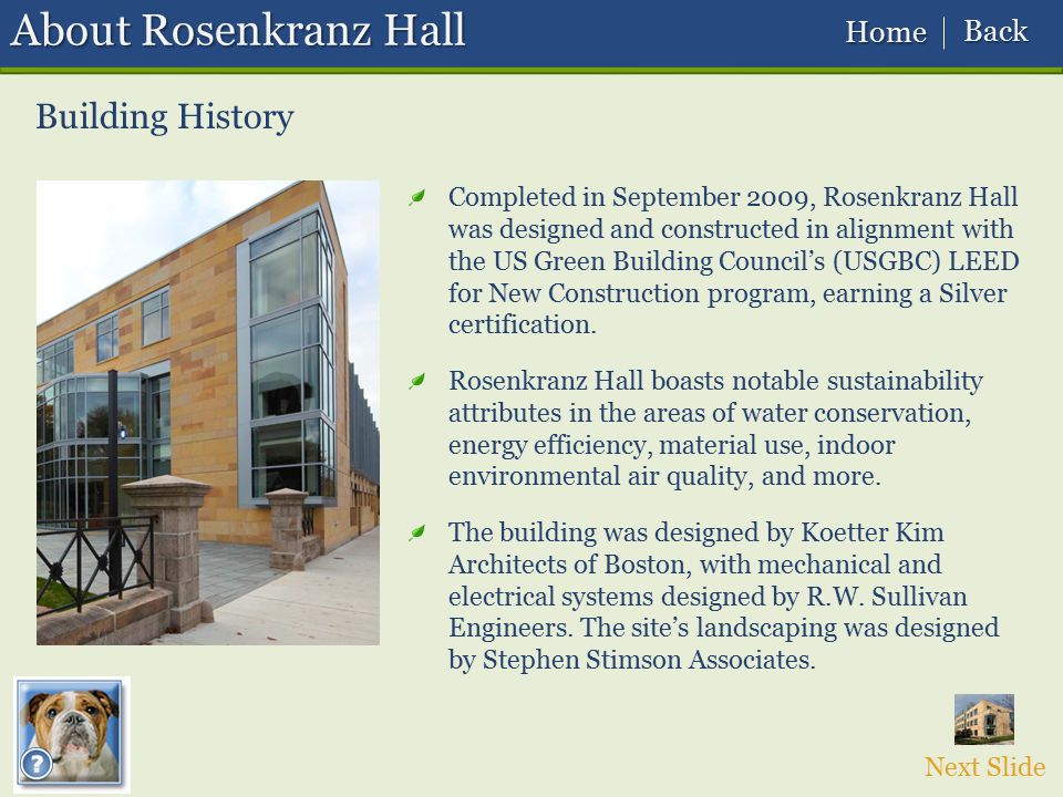 Next Slide Building History About Rosenkranz Hall Completed in September 2009, Rosenkranz Hall was designed and constructed in alignment with the US G