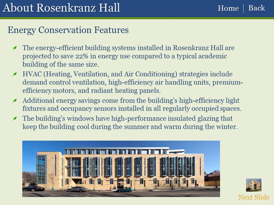 Next Slide Energy Conservation Features The energy-efficient building systems installed in Rosenkranz Hall are projected to save 22% in energy use com
