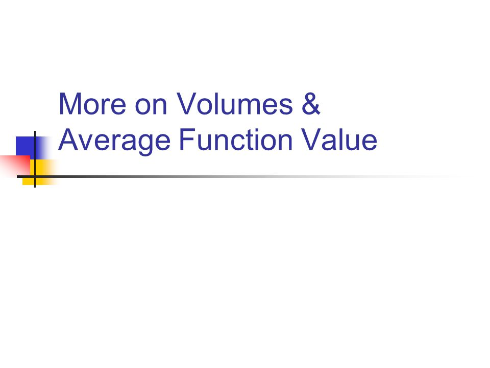 More on Volumes & Average Function Value