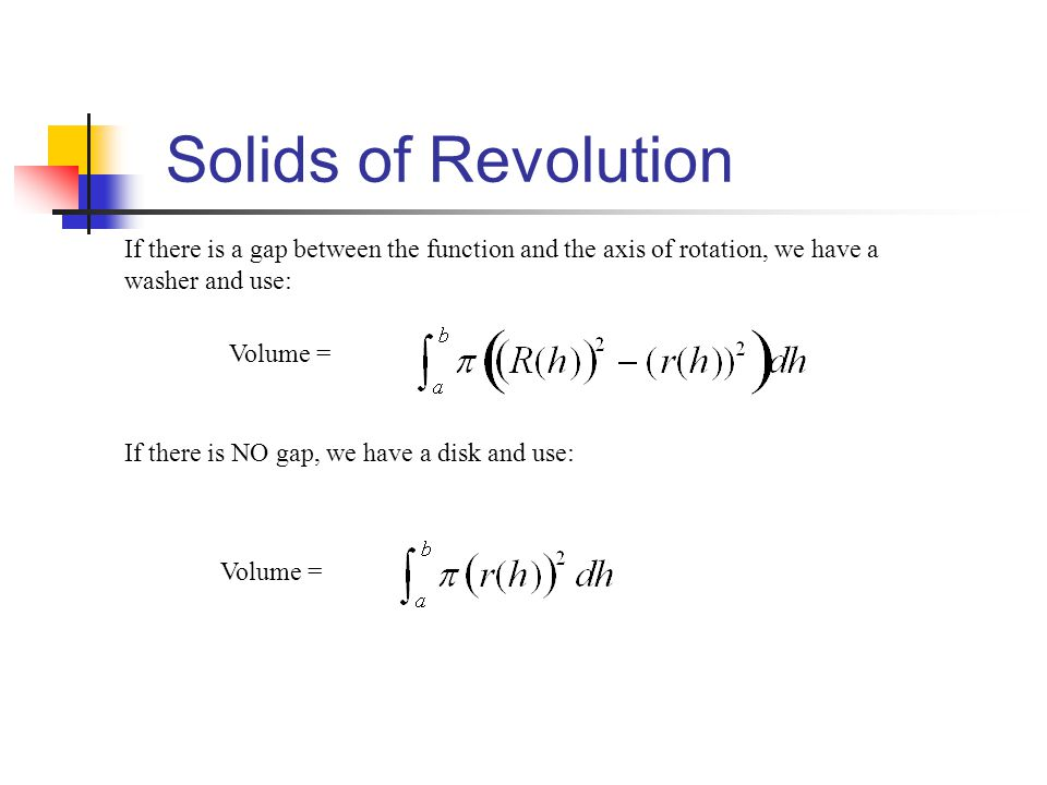Solids of Revolution If there is a gap between the function and the axis of rotation, we have a washer and use: If there is NO gap, we have a disk and