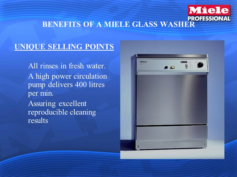BENEFITS OF A MIELE GLASS WASHER UNIQUE SELLING POINTS All rinses in fresh water.