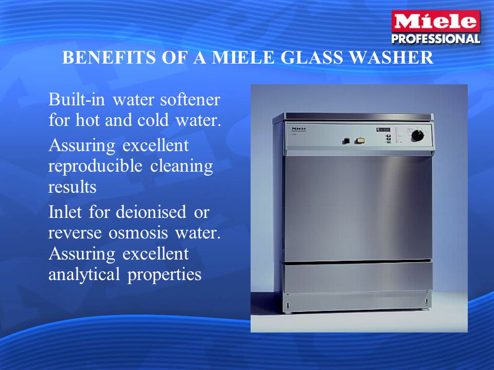 BENEFITS OF A MIELE GLASS WASHER Built-in water softener for hot and cold water.