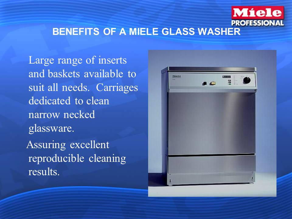 BENEFITS OF A MIELE GLASS WASHER Large range of inserts and baskets available to suit all needs.