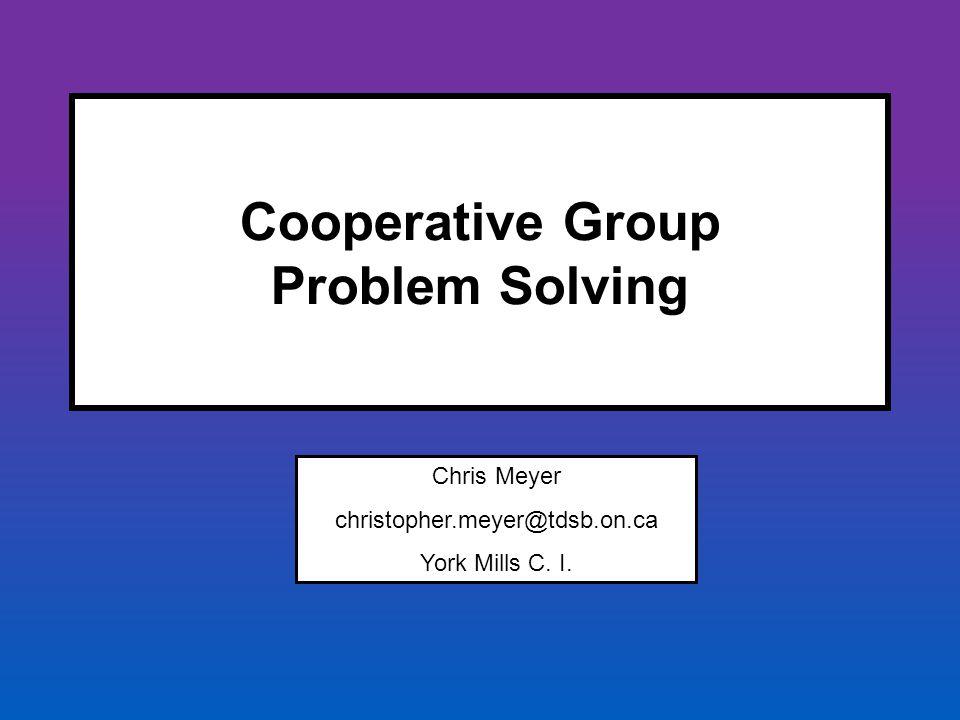 Cooperative Group Problem Solving Chris Meyer christopher.meyer@tdsb.on.ca York Mills C. I.