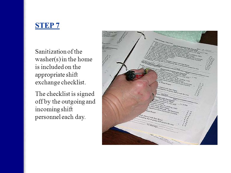 STEP 6 Designated staff completes the recording sheet. The recording sheet requires the date and time that the washer was sanitized. It also requires