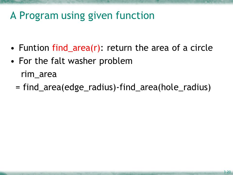 3-20 A Program using given function Funtion find_area(r): return the area of a circle For the falt washer problem rim_area = find_area(edge_radius)-find_area(hole_radius)