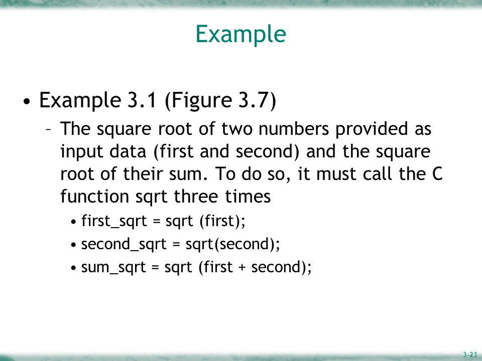 3-23 Example Example 3.1 (Figure 3.7) –The square root of two numbers provided as input data (first and second) and the square root of their sum.
