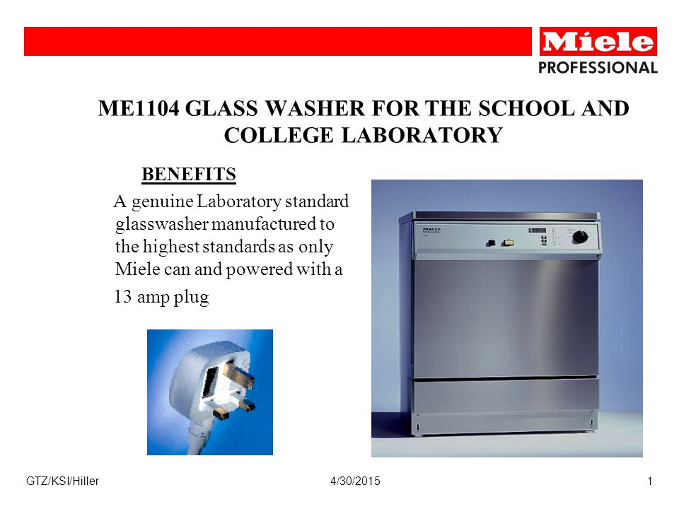 4/30/2015GTZ/KSI/Hiller1 ME1104 GLASS WASHER FOR THE SCHOOL AND COLLEGE LABORATORY BENEFITS A genuine Laboratory standard glasswasher manufactured to