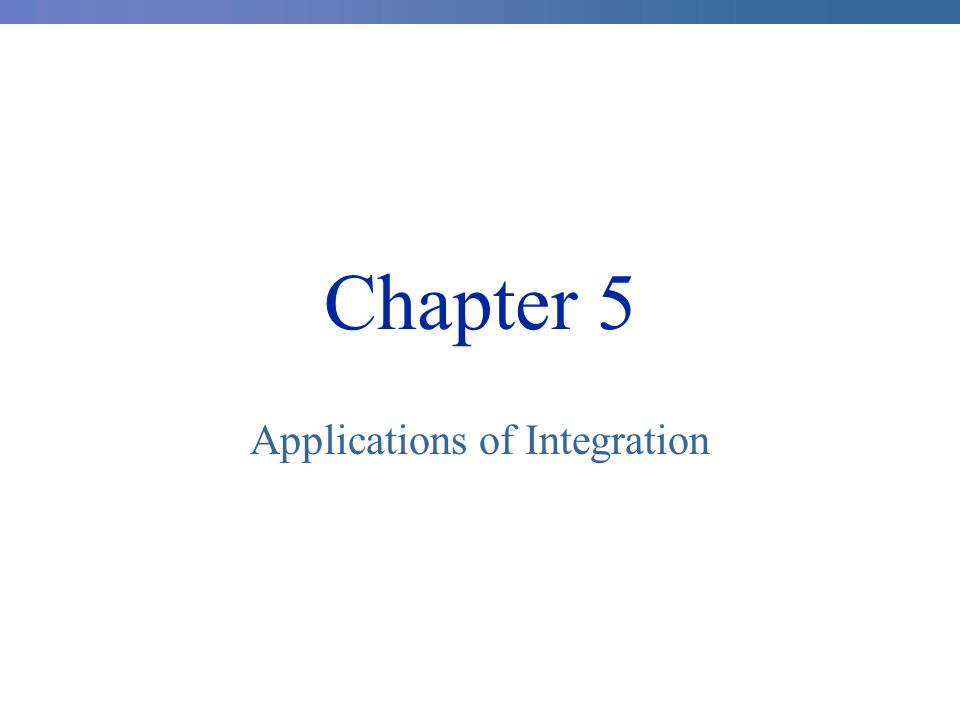 Chapter 5 Applications of Integration
