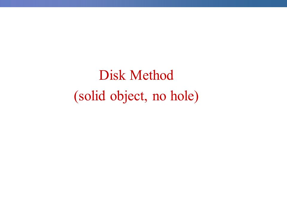 Disk Method (solid object, no hole)