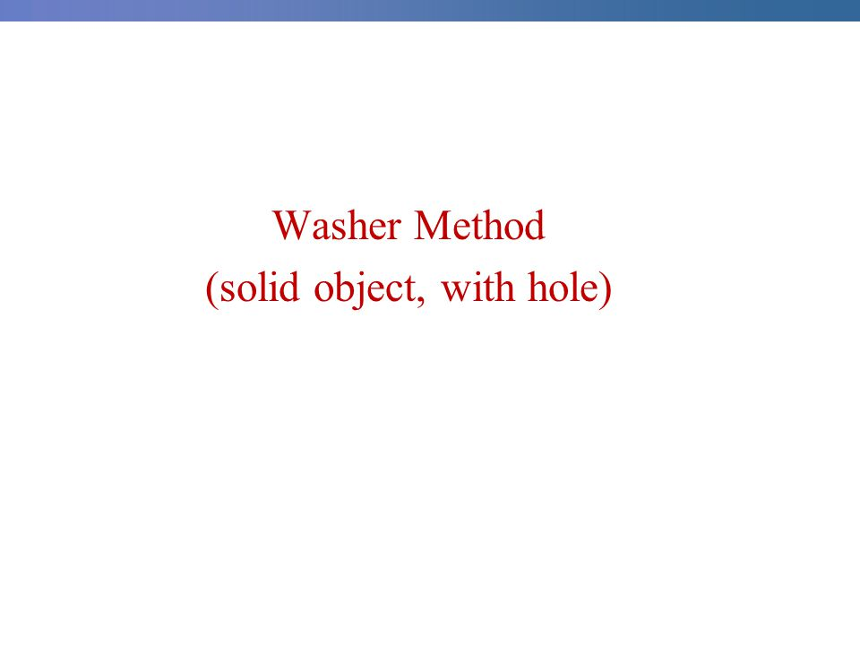 Washer Method (solid object, with hole)